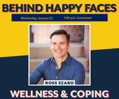 Behind Happy Faces. Wednesday January 23, 7:00 p.m. livestream. Ross Szabo. Wellness and Coping.