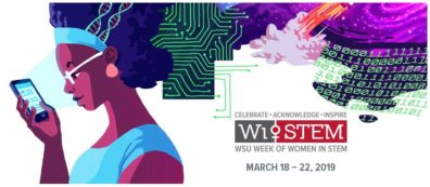 Graphic: Celebrate - Acknowledge - Inspire - WiSTEM WSU Week of Women in STEM March 18 -22, 2019.
