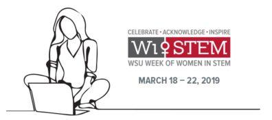 Celebrate Acknowledge Inspire WiStem WSU Week of Women in Stem March 18 - 22, 2019.