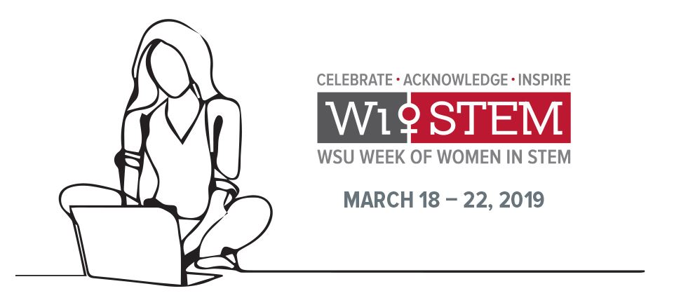Celebrate Acknowledge Inspire WiStem WSU Week of Women in Stem March 18 - 22, 2019.