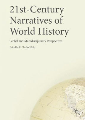 "Cover of book ""21st-Century Narratives of World History; Global and Multidisciplinary Perspectives,"" edited by R. Charles Weller."