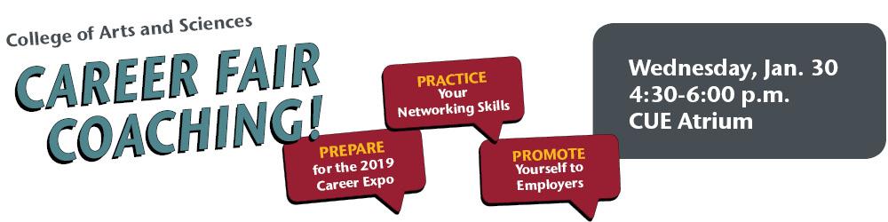 College of Arts and Sciences Career Fair Coaching - Wednesday, Jan. 30, 4:30-6:00 p.m., CUE Atrium