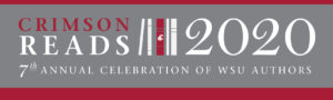 Crimson Reads 2020. 7th Annual Celebration of WSU Authors