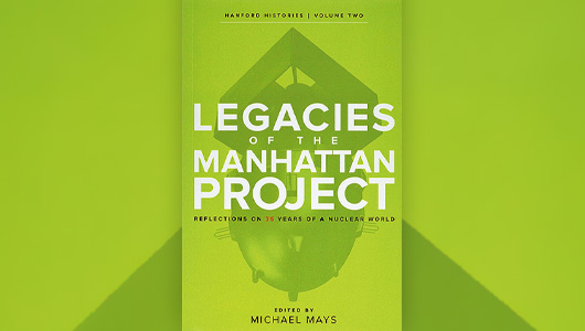 Book Cover: Legacies of the Manhattan Project: Reflections on 75 Years of a Nuclear World.