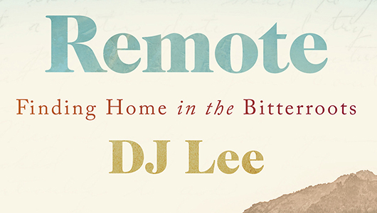 Remote: Finding home in the Bitterroots, DJ Lee.
