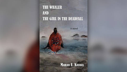 Book cover: The Whaler and the Girl in the Deadfall, by Mahlon E. Kriebel.