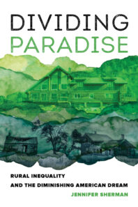 """Cover of 'Dividing Paradise: Rural Inequality and the Diminishing American Dream"""" by Jennifer Sherman is an illustration of a elaborate estate house overlooking a broken down homestead."""