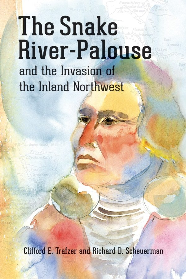 The Snake River-Palouse and the Invasion of the Inland Northwest cover