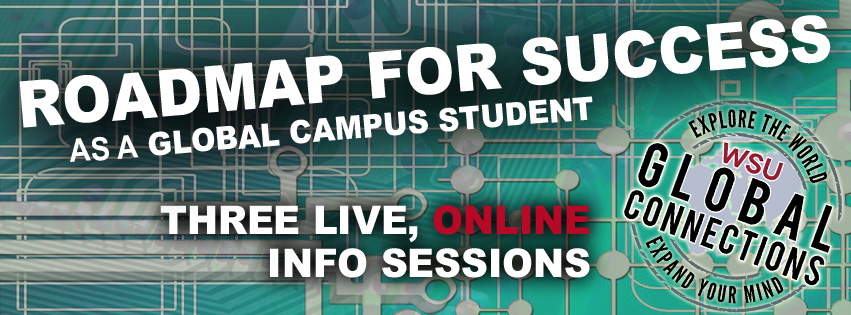 Text: Roadmap For Success As a Global Campus Student. Three Live, Online Info Sessions. WSU Global Connections logo. Explore the world. Expand your Mind. Background Image: computer circuits