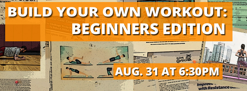 Text: Build Your Own Workout: Beginners Edition. Aug. 31 at 6:30PM. Image: Fitness related sheets of paper on a bulletin board