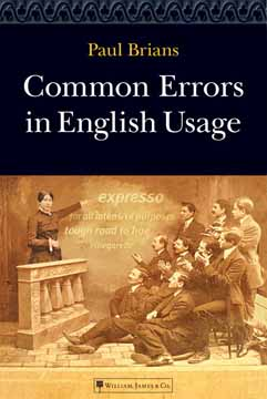 "Common Errors in English Usage Published 2003 by William, James Co., this is the book version of my popular Web site, ""Common Errors in English."" It is a usage guide which attempts to be helpful and entertaining without overwhelming the reader with technical detail. Click here to read more about the book."