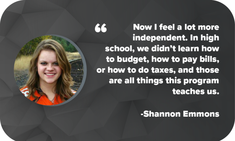 "Shannon Emmons - Invest in Cougs""Now I feel a lot more independent,"" she says. ""In high school, we didn't learn how to budget, how to pay bills, or how to do taxes, and those are all things this program teaches us."""
