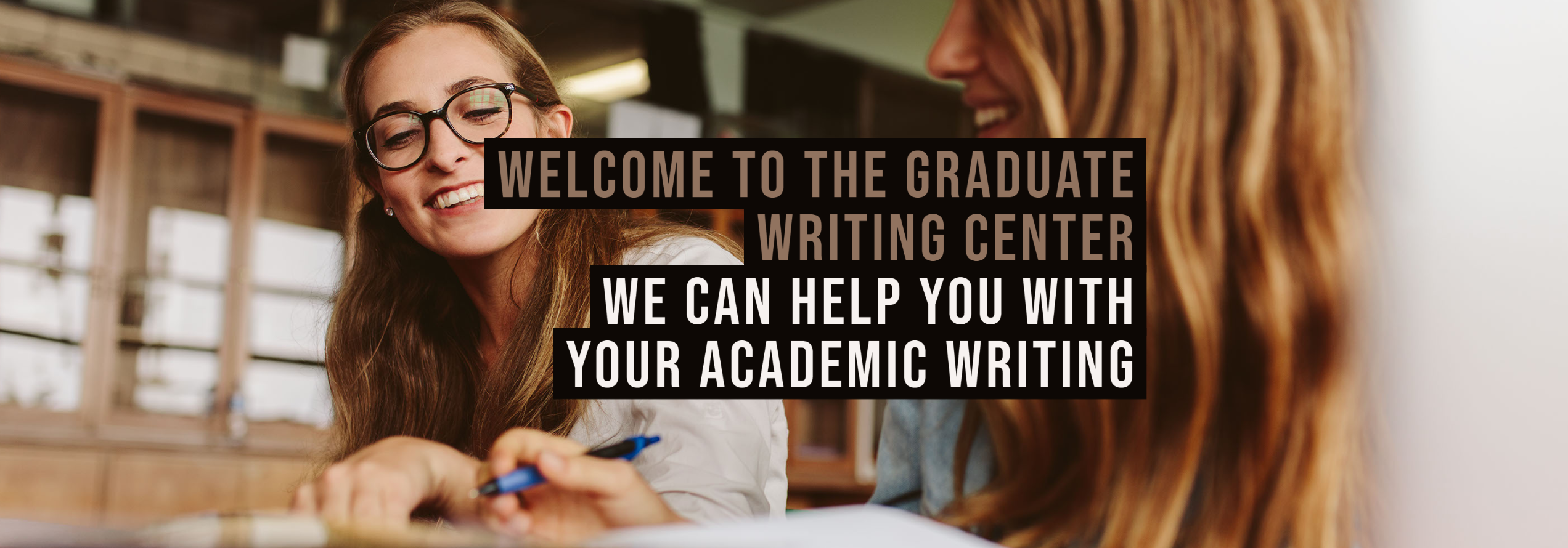 Welcome to the Graduate Writing Center. We can help you with your academic writing.