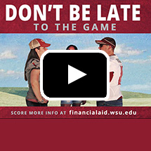 Don't be late to the game, score more info at financialaid.wsu.edu in background, video play button in foreground