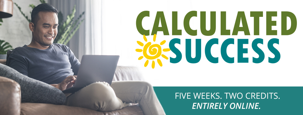 Calculated Success - Five Weeks - Two Credits - Entirely Online.