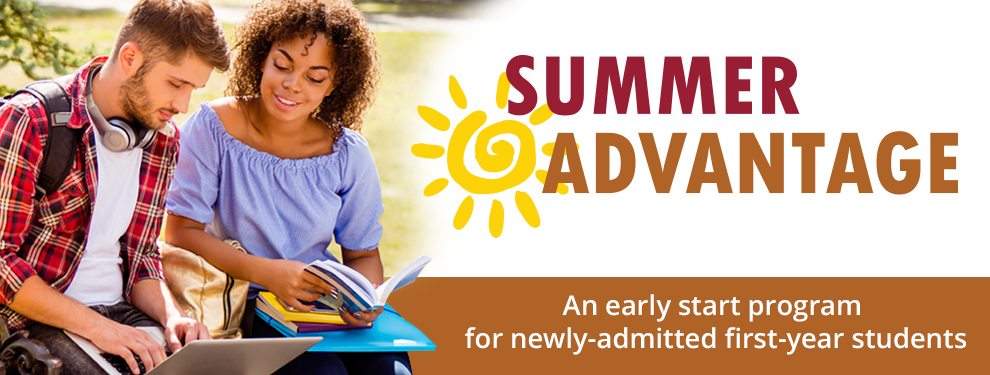 Summer Advantage An early start program for newly-admitted first-year students