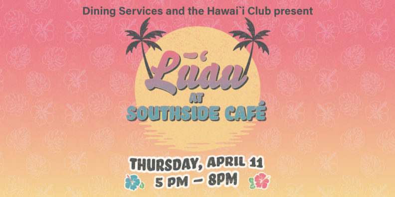 A luau will be held at Southside Cafe on April 11 from 5-8 p.m. Join us for this special dinner celebration!