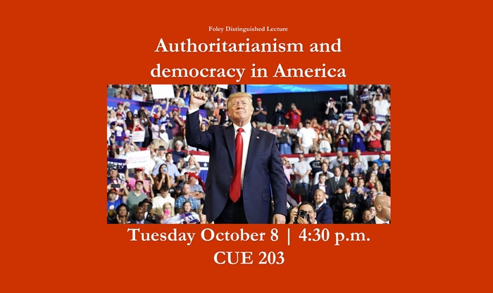 Authoritarianism and democracy in America Foley distinguished lecture poster