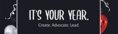 Its your year. Create. Advocate. Lead.