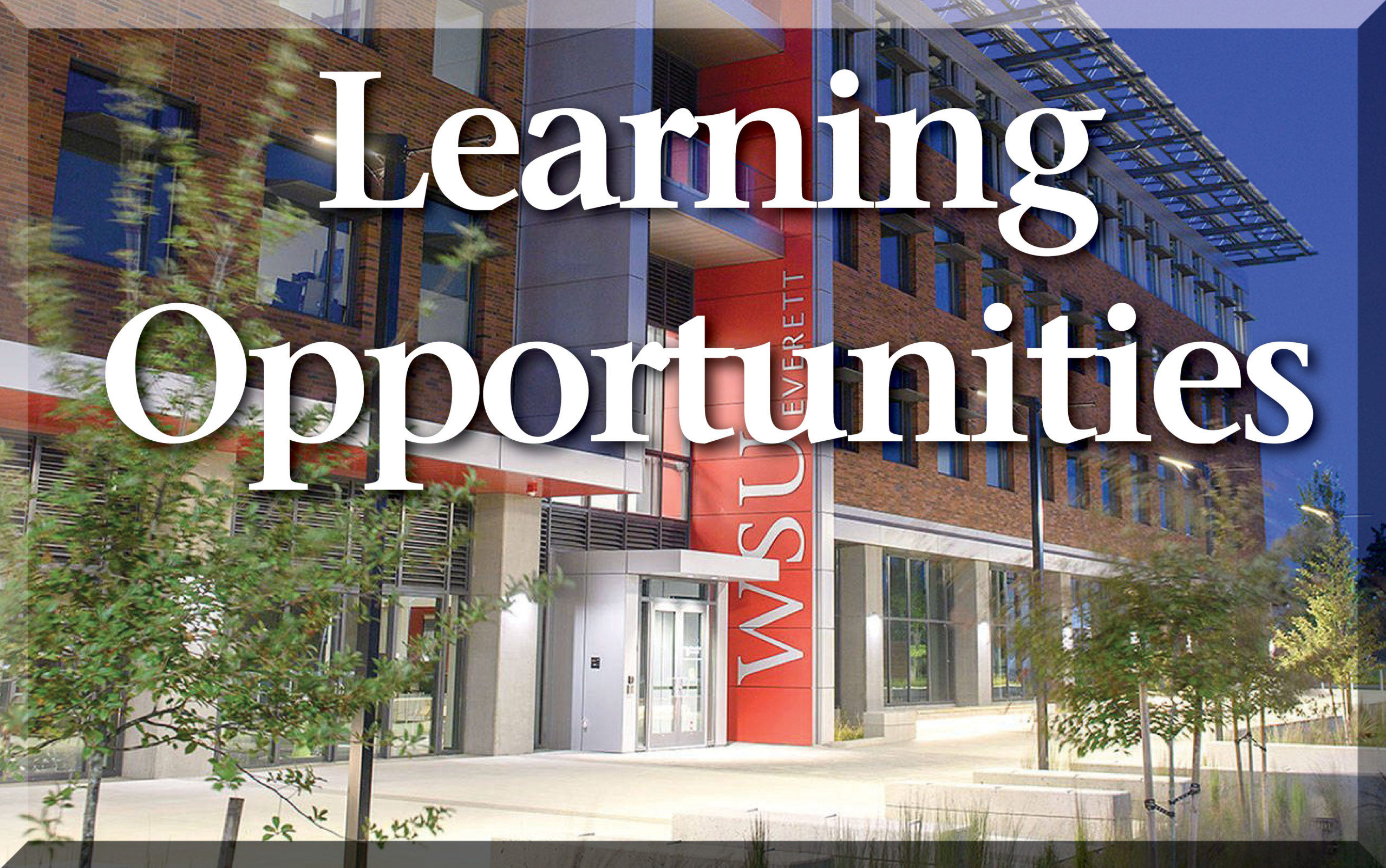 Title- Learning Opportunities photo of WSU Everett Campus