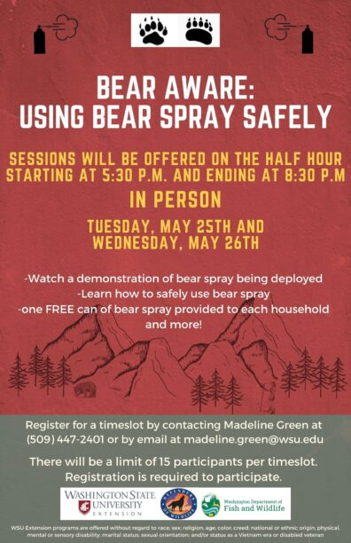 Bear Spray Class Flyer. Classes to be held May 25th and 26th with a total of twelve 30 minute sessions. 15 people per session. to be held in person, with pre registration required. Contact Madeline Green at (509) 447-2401 or madeline.green@wsu.edu to register.