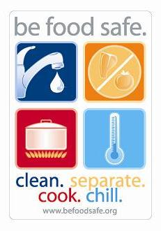 Be food safe.  Clean, Separate, Cook, Chill.  www.befoodsafe.org
