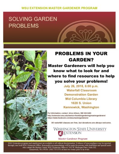 Solving Garden Problems with the Master Gardeners, July 26, 2018 at 6pm.  Waterfall Classroom at the Demonstration Garden Mid-Columbia Library, 1620 S. Union, Kennewick, WA.  Contact Alice Allison 509-545-5400 for more information.