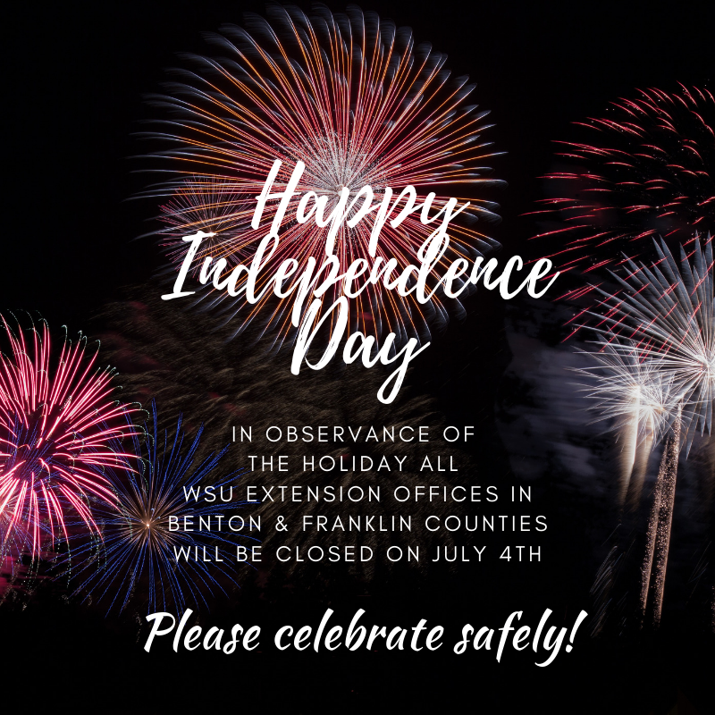 Happy Independence Day! All Benton & Franklin county Extension offices will be closed July 4th in observance of the holiday. Please celebrate safely!