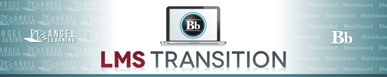 LMS Transition - Angel Learning to Blackboard