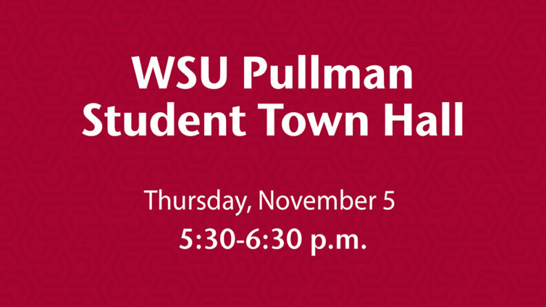 Graphic with white text on crimson background: WSU Pullman Student Town Hall. Thursday, November 5. 5:30-6:30 p.m.