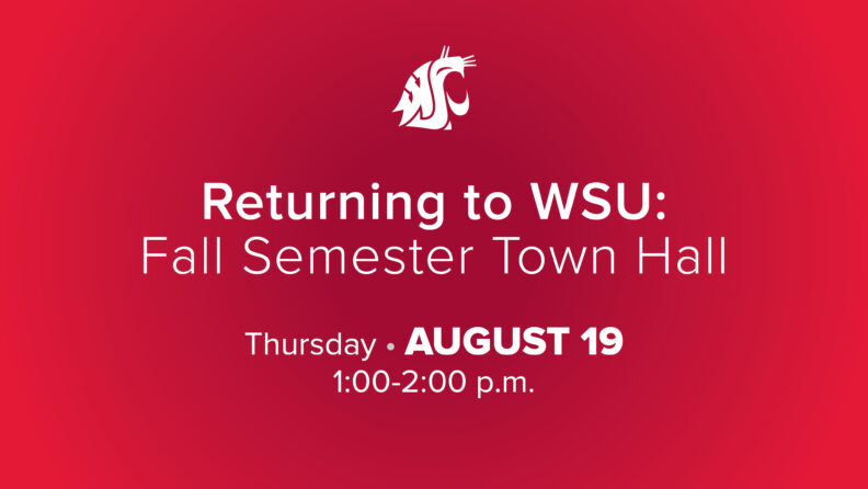 Graphic: White text on red background. Returning to WSU: Fall Semester Town Hall. Thursday, August 19, 1-2 p.m.
