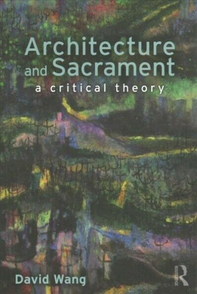 Book cover for Architecture and Sacrament: a critical theory.