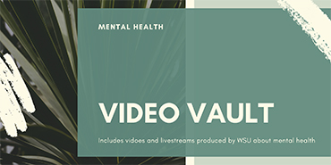 Graphic: Background - abstract leaf shapes; foreground text - Mental Health Video Vault, includes videos and livestreams produced by WSU about mental health.