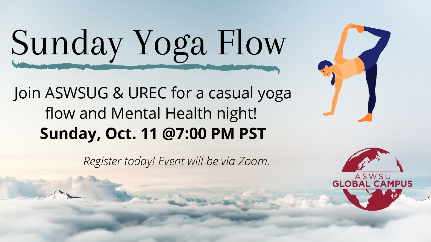 Graphic: Sunday Yoga Flow - Join ASWSUG and UREC for a casual yoga flow and mental health night! Sunday, Oct 11 at 7 p.m. PST. Register today! Event will be via Zoom. ASWSU Global Campus.