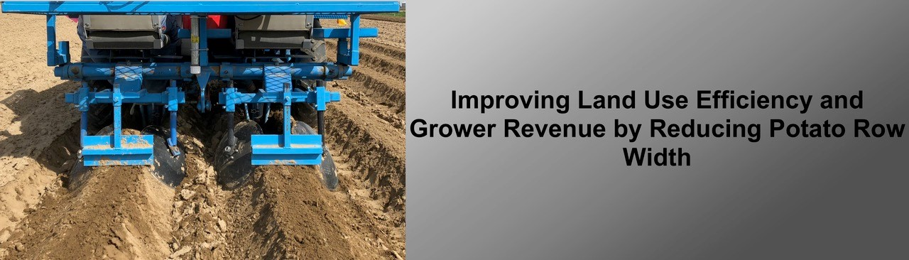 """PDF document titled """"Improving Land Use Efficiency and Grower Revenue by Reducing Potato Row Width"""""""