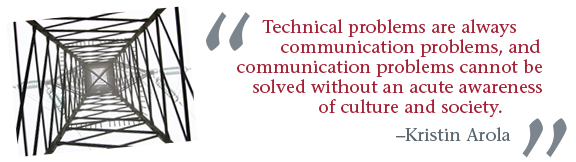 """""""Technical problems are always communication problems, and communication problems cannot be solved without an acute awareness of culture and society."""" - Kristen Arola"""