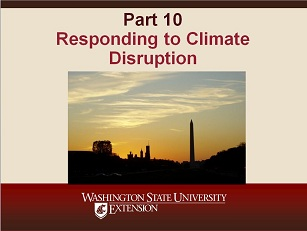 Climate Change Science Slideshow Part 10- Responding to Climate Disruption