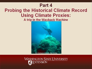 Climate Change Science Slideshow Part 4 - Probing the Historical Climate Record Using Climate Proxies