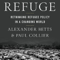 Refuge: Rethinking Refugee Policy in a Changing World, by Alexander Betts and Paul Collier.