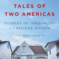 Tales of Two Americas: Stories of Inequality in a Divided Nation. Edited by John Freeman.
