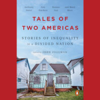 Tales of Two Americas: Stories of Inequality in a Divided Nation. Edited by John Freeman; includes stories, essays, and poems written by Anthony Doerr, Ann Patchett, Roxane Gay, and many more.