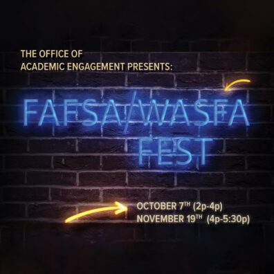 The Office of Academic Engagement presents: FAFSA and WASFA Fest. The event will be held on Oct. 7, 2020 from 2:00 to 4:00 p.m., and on Nov. 19 from 4:00 to 5:30 p.m.