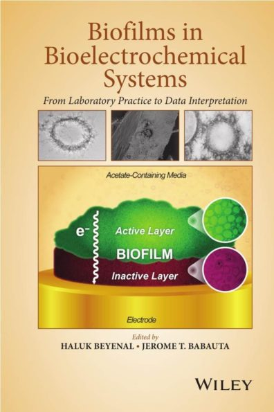 Biofilms in Bioelectrochemical Systems: From Laboratory Practice to Data Interpretation - edited by Haluk Beyenal and Jerome T. Babauta (textbook cover)