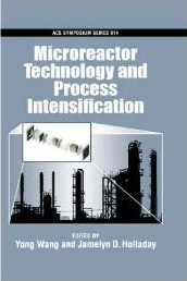 Book cover: Microreactor Technology and Process Intensification - Edited by Yong Wang and Jamelyn D. Holladay