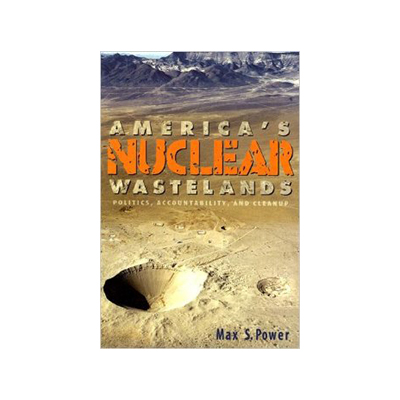 America's Nuclear Wastelands: Politics, Accountability, and Cleanup book cover