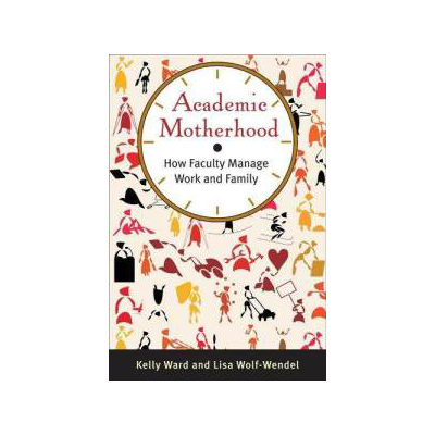 academic-motherhood-how-faculty-manage-work-family-kelly-ward-paperback-cover-art