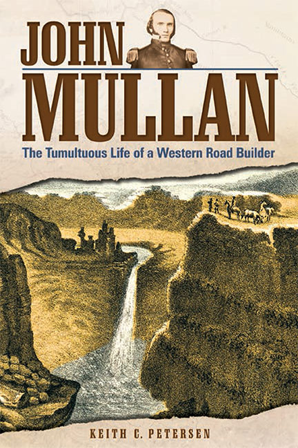 Cover of John Mullan: The Tumultuous Life of a Western Road Builder