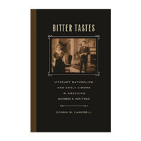 Bitter Tastes: Literary Naturalism and Early Cinema in American Women's Writing cover
