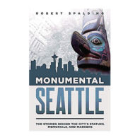 Cover of Monumental Seattle