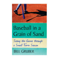 Baseball in a Grain of Sand: Seeing the Game through a Small Town Season book cover